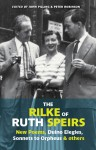The Rilke of Ruth Speirs: New Poems, Duino Elegies, Sonnets to Orpheus, and Others